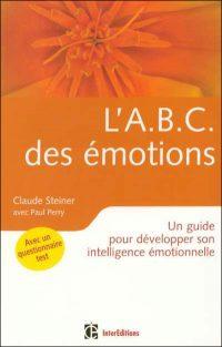 Claude Steiner - L'A.B.C. des émotions - 2e éd. - Un guide pour développer force personnelle et intelligence émotionn