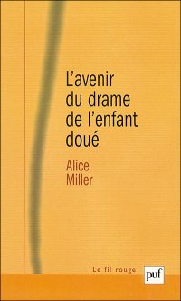 Alice Miller - L'avenir du drame de l'enfant doué