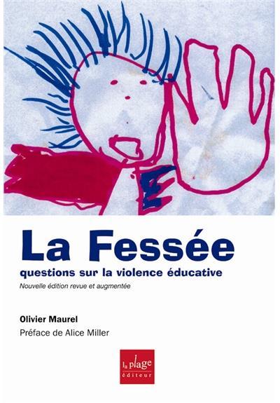 Olivier Maurel - La fessée - Questions sur la violence éducative