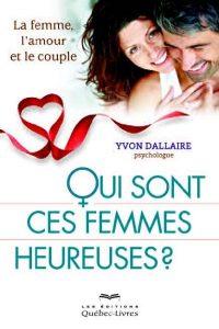 Yvon dallaire - Qui sont ces femmes heureuses ?