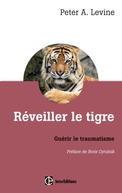 Peter Levine - Réveiller le tigre - Guérir le traumatisme