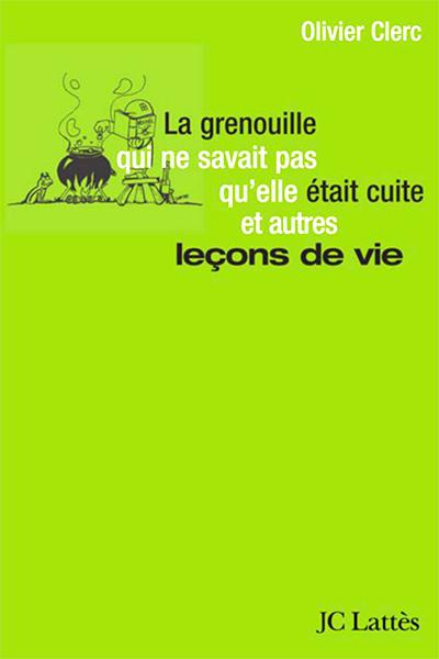 Olivier Clerc - La grenouille qui ne savait pas qu'elle était cuite et autres leçons de vie