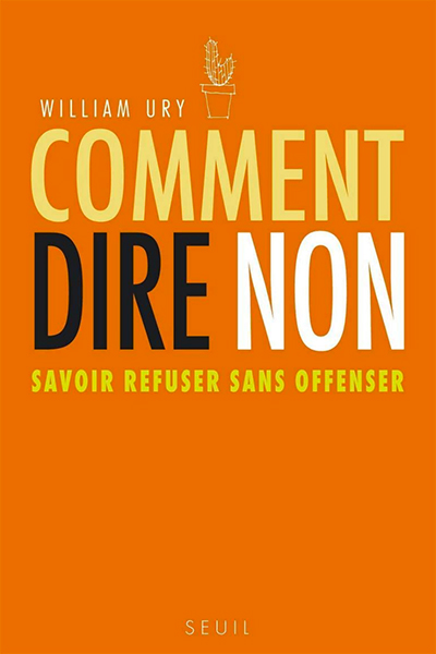 William Ury - Comment dire non. Savoir refuser sans offenser