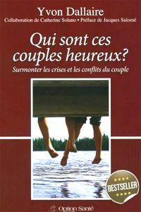 YvonDallaire - Qui sont ces couples heureux ? Surmonter les crises et les conflits du couple